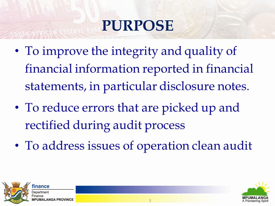 To improve the integrity and quality of financial information reported in financial statements, in particular disclosure notes. To reduce errors that