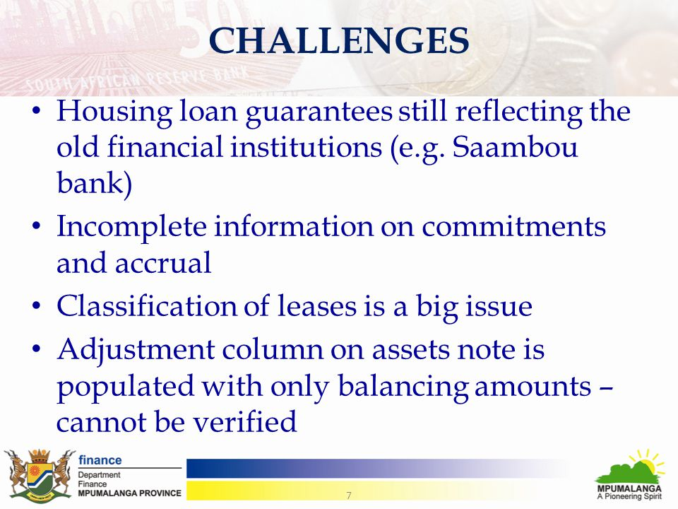 CHALLENGES Housing loan guarantees still reflecting the old financial institutions (e.g. Saambou bank) Incomplete information on commitments and accru