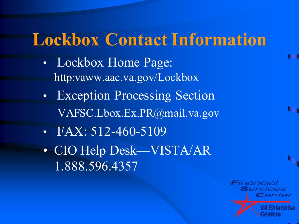 Lockbox Contact Information Lockbox Home Page: http:vaww.aac.va.gov/Lockbox Exception Processing Section VAFSC.Lbox.Ex.PR@mail.va.gov FAX: 512-460-510
