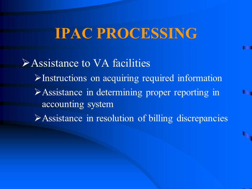IPAC PROCESSING  Assistance to VA facilities  Instructions on acquiring required information  Assistance in determining proper reporting in account