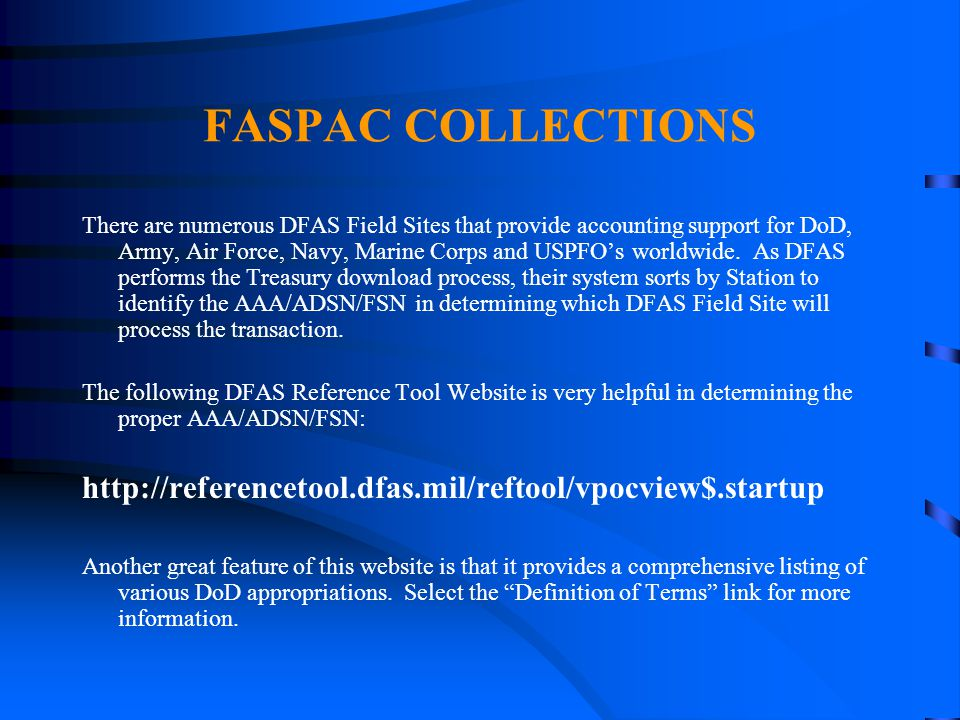 FASPAC COLLECTIONS There are numerous DFAS Field Sites that provide accounting support for DoD, Army, Air Force, Navy, Marine Corps and USPFO's worldw