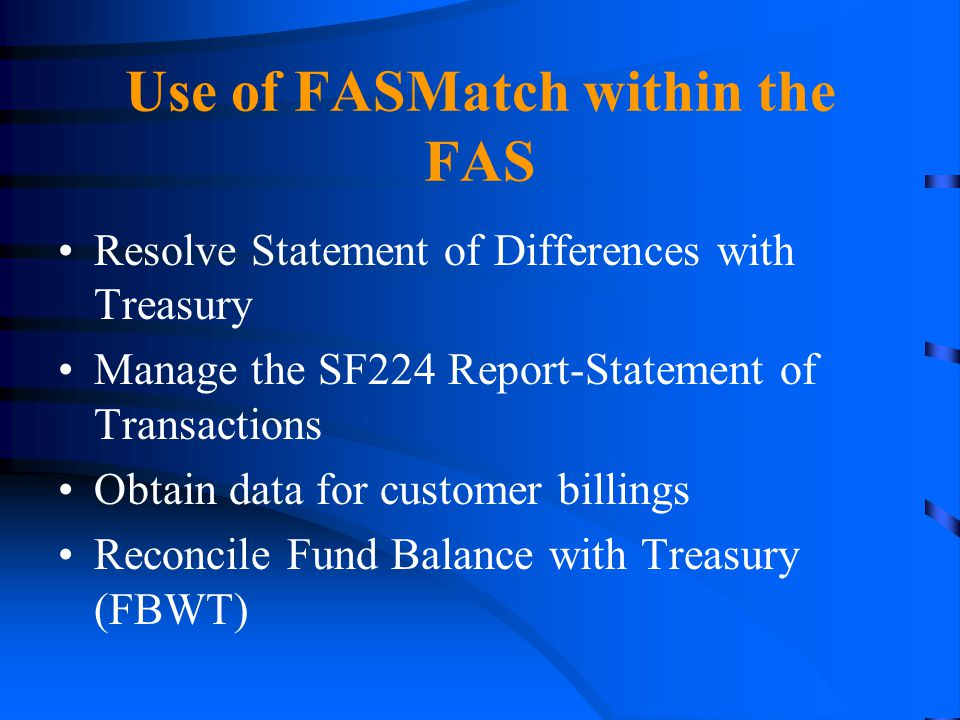 Use of FASMatch within the FAS Resolve Statement of Differences with Treasury Manage the SF224 Report-Statement of Transactions Obtain data for custom