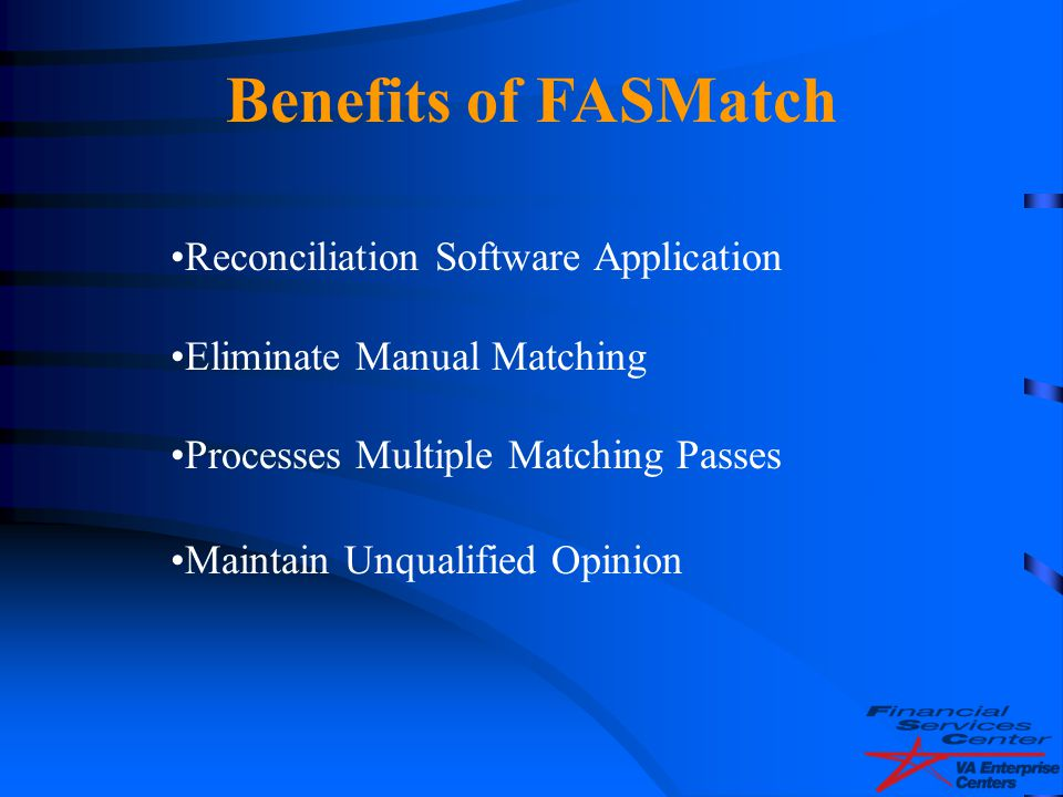 Benefits of FASMatch Reconciliation Software Application Eliminate Manual Matching Processes Multiple Matching Passes Maintain Unqualified Opinion