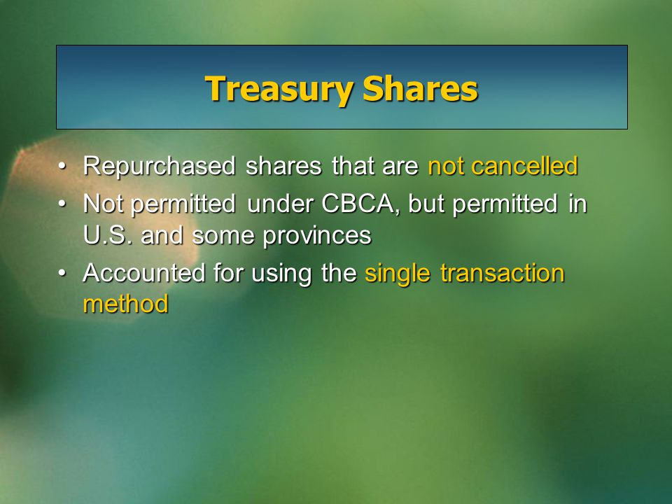 Single Transaction Method The repurchase, and subsequent re-sale, of the shares recorded as a single transactionThe repurchase, and subsequent re-sale, of the shares recorded as a single transaction Treasury Share account reported as separate line item within Shareholders' Equity sectionTreasury Share account reported as separate line item within Shareholders' Equity section