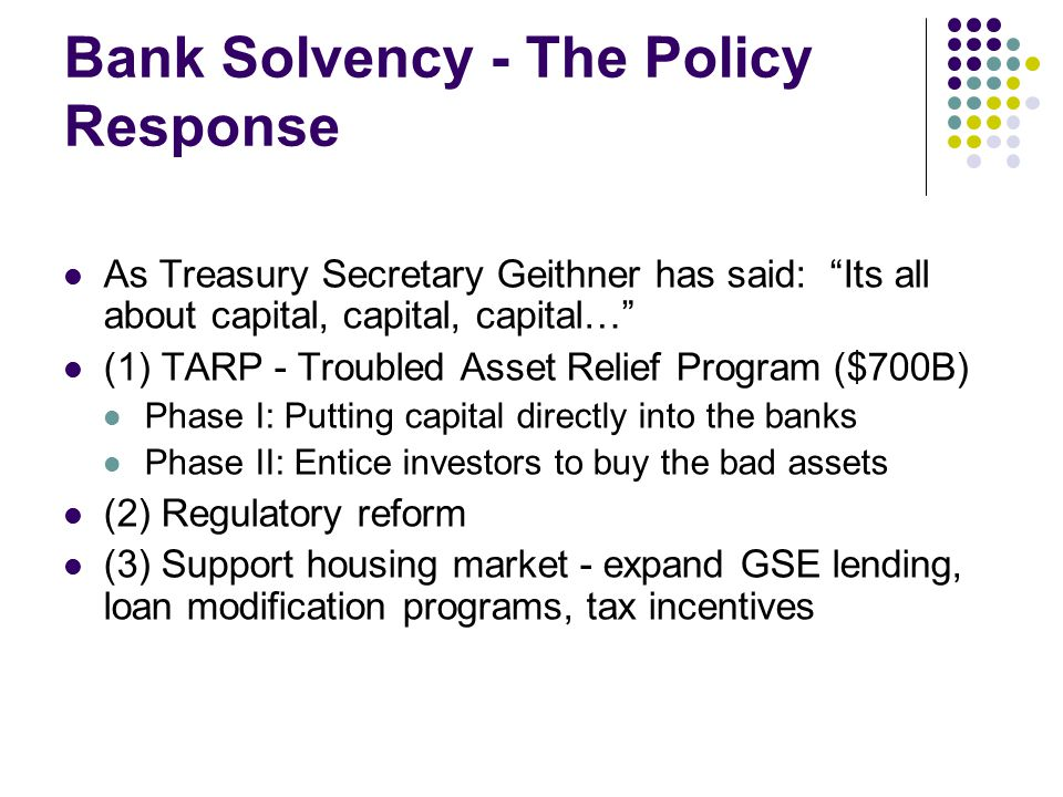 """Bank Solvency - The Policy Response As Treasury Secretary Geithner has said: """"Its all about capital, capital, capital…"""" (1) TARP - Troubled Asset Reli"""