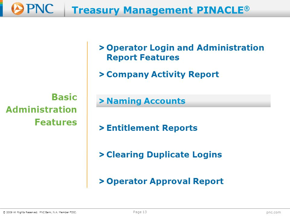 © 2009 All Rights Reserved. PNC Bank, N.A. Member FDIC. pnc.com Page 13 Basic Administration Features > Operator Login and Administration Report Featu