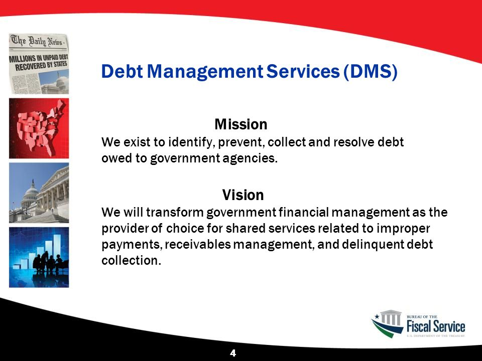 The Role of DMS  Assist federal and state agencies in the collection of delinquent child support obligations, supplemental nutrition assistance program (SNAP) debts, income tax debts, unemployment insurance compensation debts, and other federal and state debts.