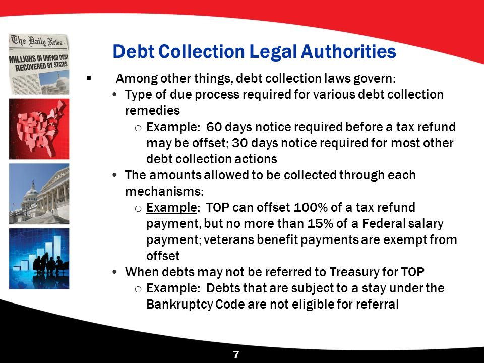 Debt Collection Programs  DMS collects delinquent debts for federal and state agencies (non-tax and tax) primarily through two programs: the Treasury Offset Program (TOP) and the Cross-Servicing Program.
