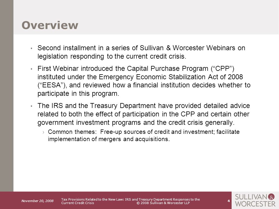 November 20, 2008 Tax Provisions Related to the New Law: IRS and Treasury Department Responses to the Current Credit Crisis © 2008 Sullivan & Worcester LLP 15 Other Repatriation Opportunities Is Notice 2008-91 the only repatriation opportunity.