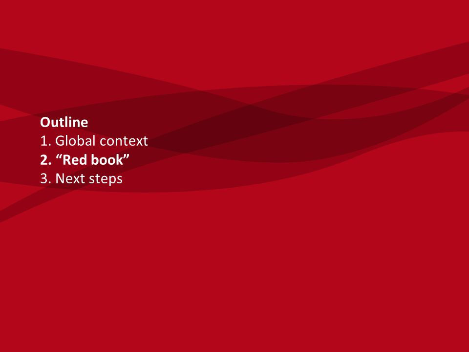 Outline 1. Global context 2. Red book 3. Next steps