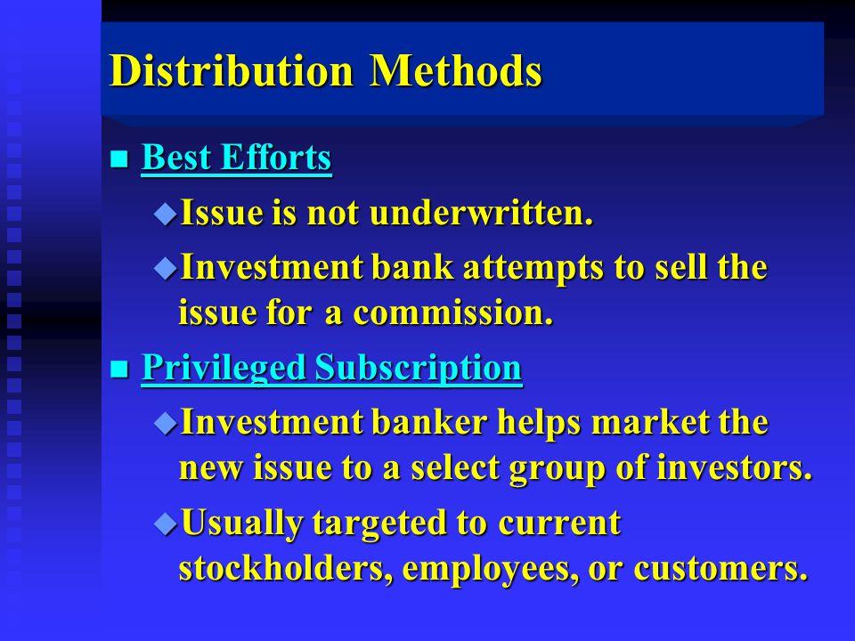 Distribution Methods n Best Efforts u Issue is not underwritten.