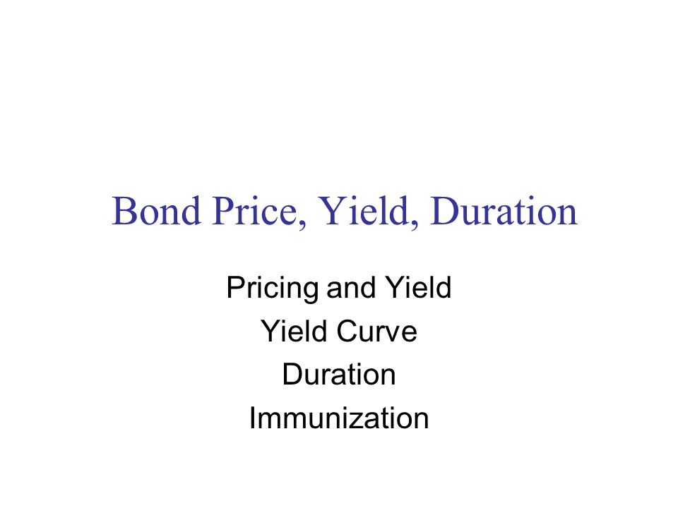 Bond Price, Yield, Duration Pricing and Yield Yield Curve Duration Immunization
