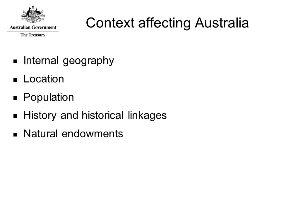 Context affecting Australia Internal geography Location Population History and historical linkages Natural endowments