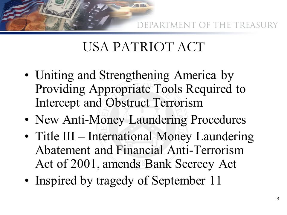 3 USA PATRIOT ACT Uniting and Strengthening America by Providing Appropriate Tools Required to Intercept and Obstruct Terrorism New Anti-Money Launder