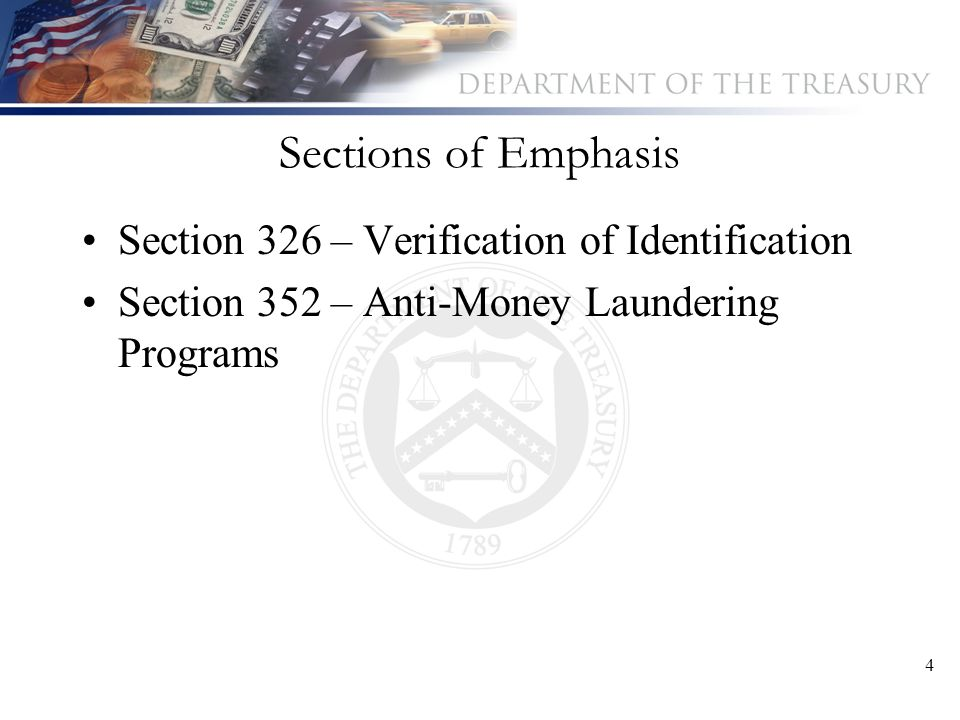 4 Sections of Emphasis Section 326 – Verification of Identification Section 352 – Anti-Money Laundering Programs