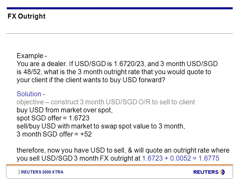 REUTERS 3000 XTRA FX Outright Example - You are a dealer.
