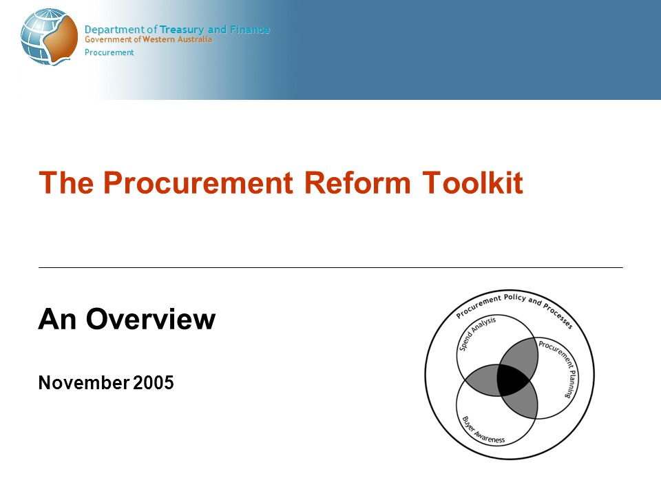 Government of Western Australia Department of Treasury and Finance Procurement The Procurement Reform Toolkit An Overview November 2005