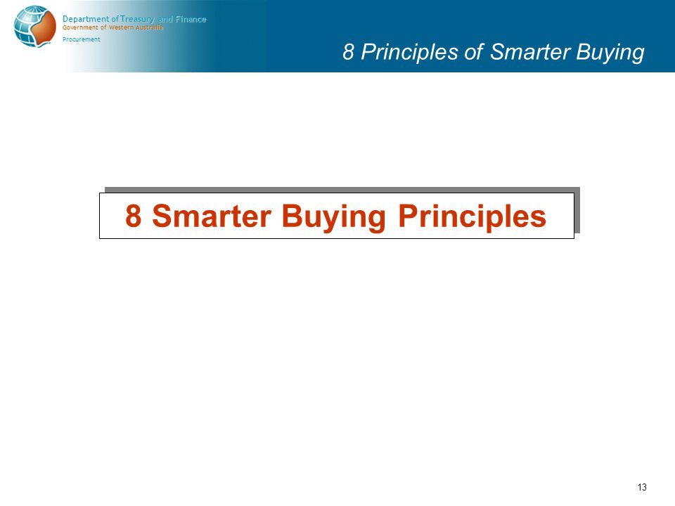 Government of Western Australia Department of Treasury and Finance Procurement 13 8 Principles of Smarter Buying 8 Smarter Buying Principles