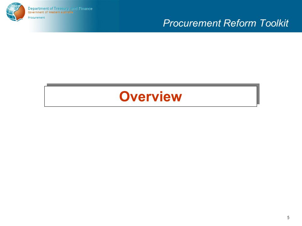 Government of Western Australia Department of Treasury and Finance Procurement 5 Procurement Reform Toolkit Overview