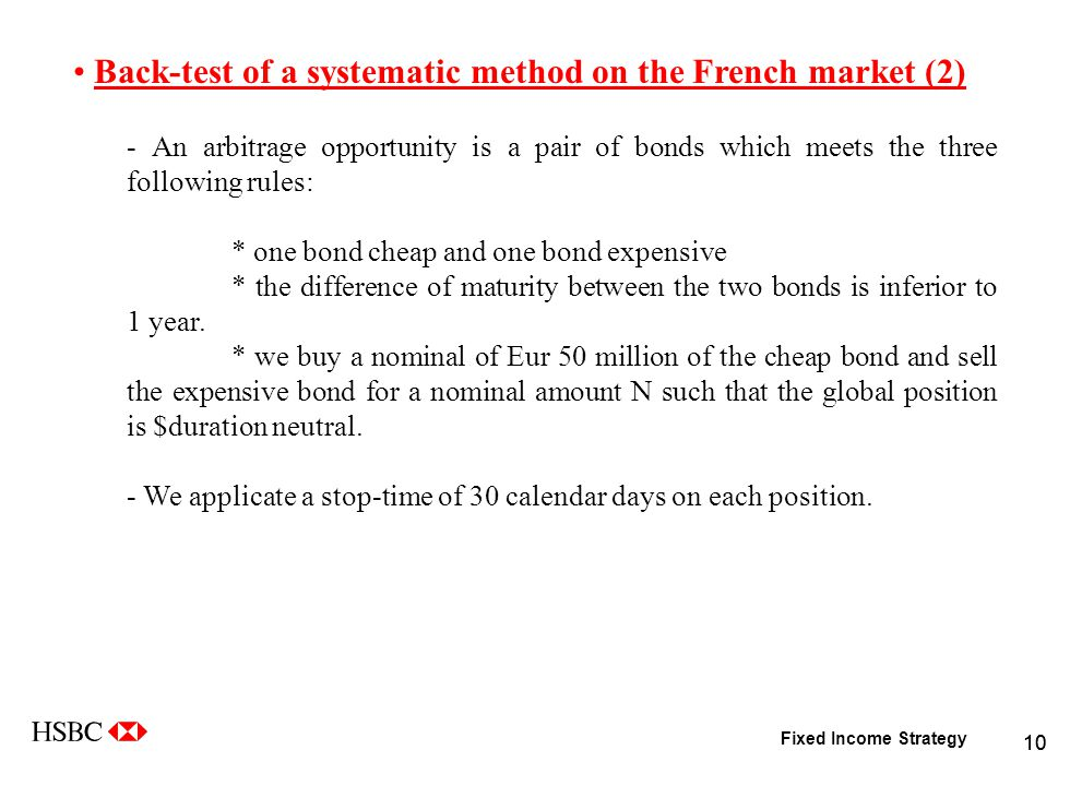 Fixed Income Strategy 10 Back-test of a systematic method on the French market (2) - An arbitrage opportunity is a pair of bonds which meets the three following rules: * one bond cheap and one bond expensive * the difference of maturity between the two bonds is inferior to 1 year.