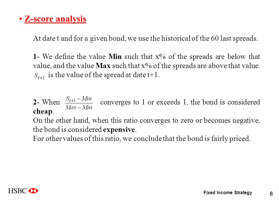 Fixed Income Strategy 66 Z-score analysis At date t and for a given bond, we use the historical of the 60 last spreads.