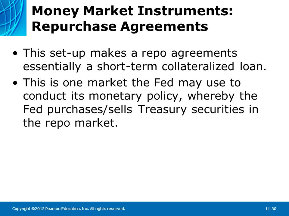 Copyright ©2015 Pearson Education, Inc. All rights reserved.11-30 Money Market Instruments: Repurchase Agreements This set-up makes a repo agreements
