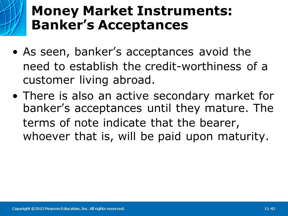 Copyright ©2015 Pearson Education, Inc. All rights reserved.11-42 Money Market Instruments: Banker's Acceptances As seen, banker's acceptances avoid t