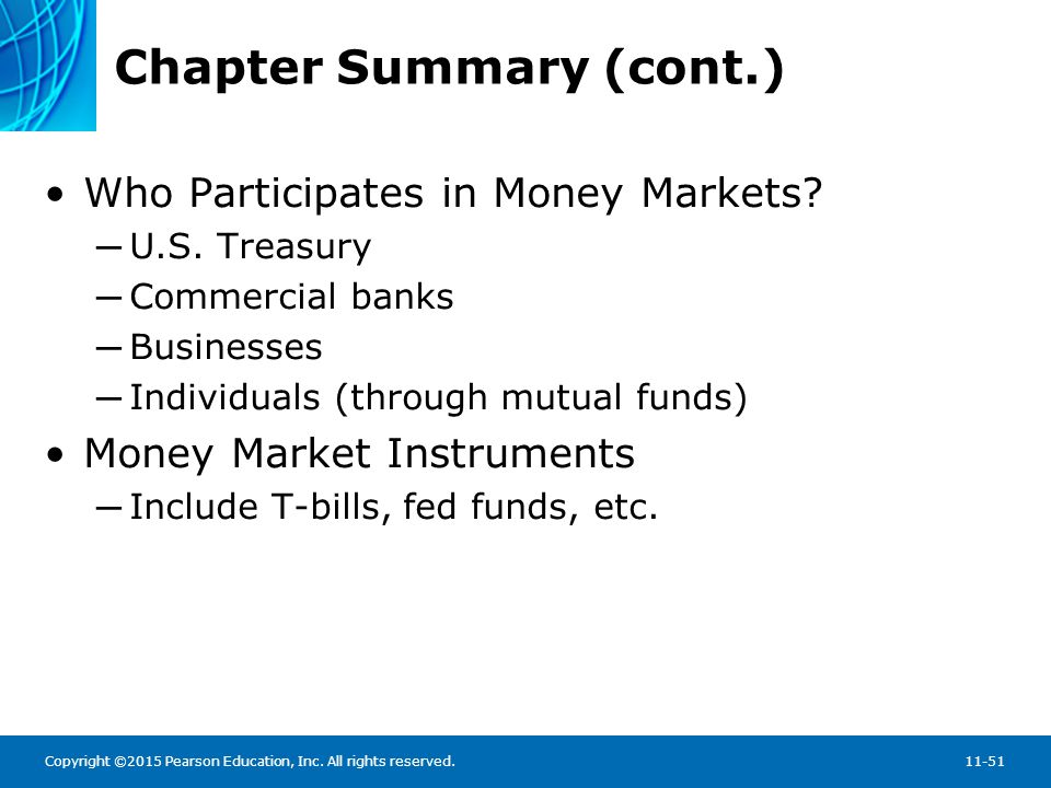 Copyright ©2015 Pearson Education, Inc. All rights reserved.11-51 Chapter Summary (cont.) Who Participates in Money Markets? ─ U.S. Treasury ─ Commerc