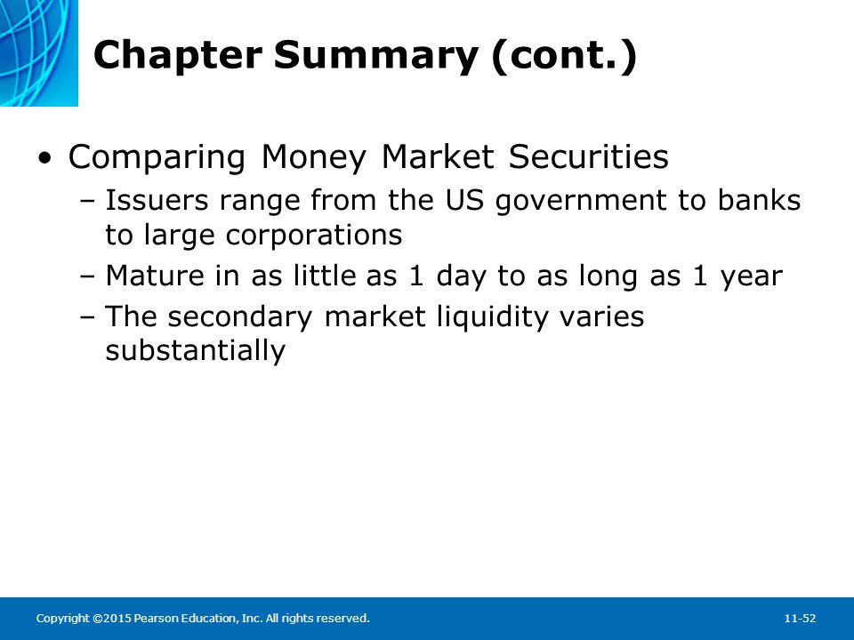 Copyright ©2015 Pearson Education, Inc. All rights reserved.11-52 Chapter Summary (cont.) Comparing Money Market Securities –Issuers range from the US