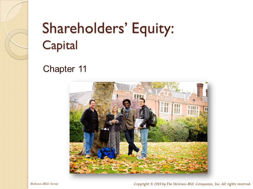 McGraw-Hill/Irwin Copyright © 2010 by The McGraw-Hill Companies, Inc. All rights reserved. Shareholders' Equity: Capital Chapter 11