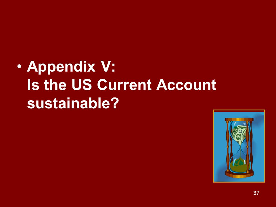 37 Appendix V: Is the US Current Account sustainable?