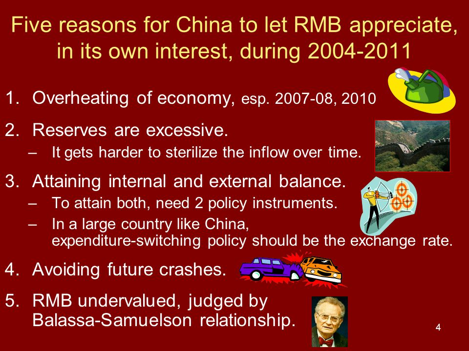 4 Five reasons for China to let RMB appreciate, in its own interest, during 2004-2011 1.Overheating of economy, esp.