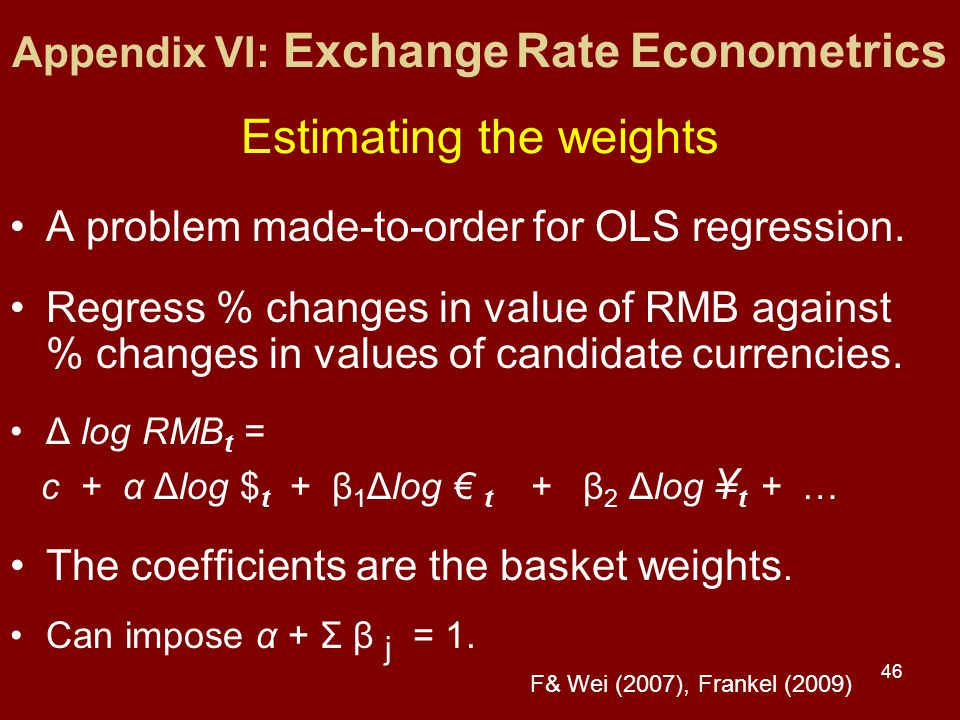 46 Appendix VI: Exchange Rate Econometrics Estimating the weights A problem made-to-order for OLS regression.
