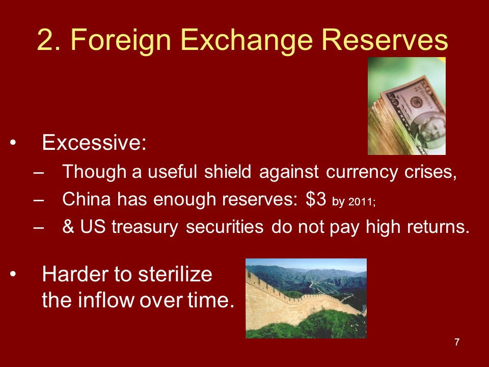 7 2. Foreign Exchange Reserves Excessive: –Though a useful shield against currency crises, –China has enough reserves: $3 by 2011; –& US treasury secu