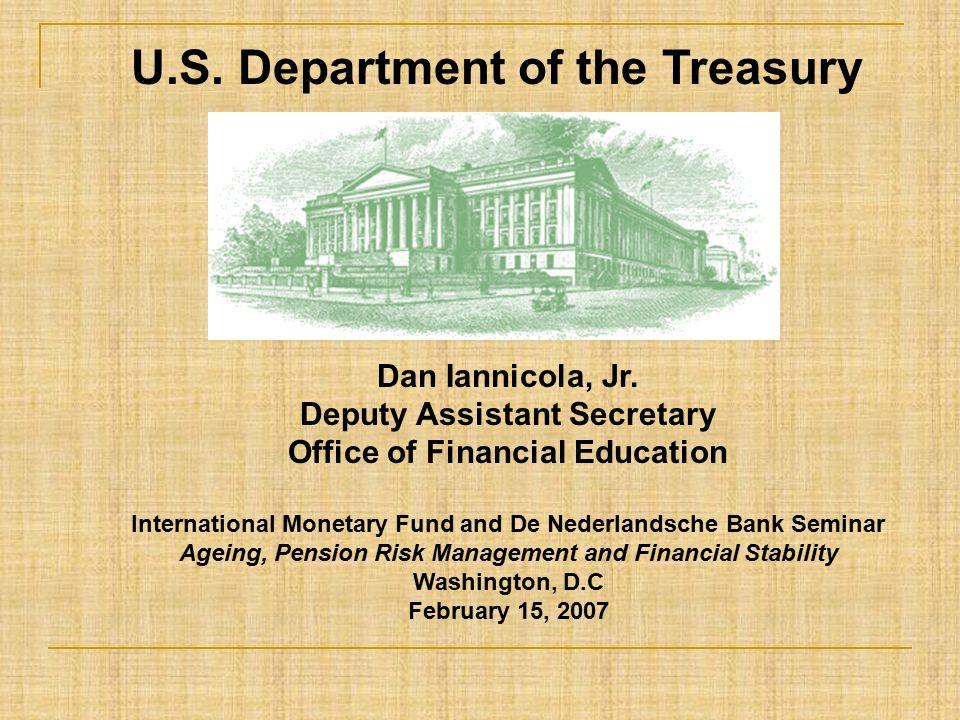 Dan Iannicola, Jr. Deputy Assistant Secretary Office of Financial Education International Monetary Fund and De Nederlandsche Bank Seminar Ageing, Pens