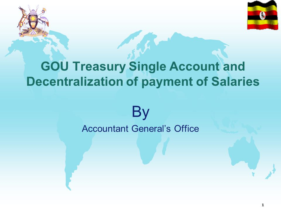 1 GOU Treasury Single Account and Decentralization of payment of Salaries By Accountant General's Office
