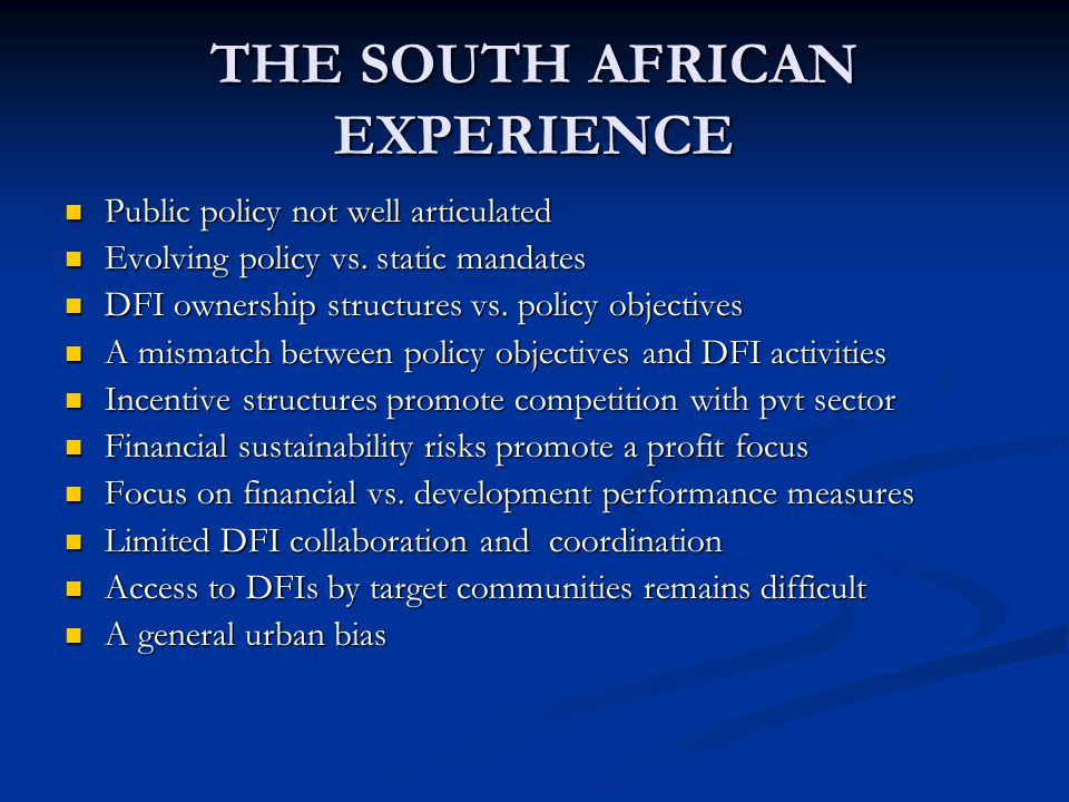 THE SOUTH AFRICAN EXPERIENCE Public policy not well articulated Public policy not well articulated Evolving policy vs.