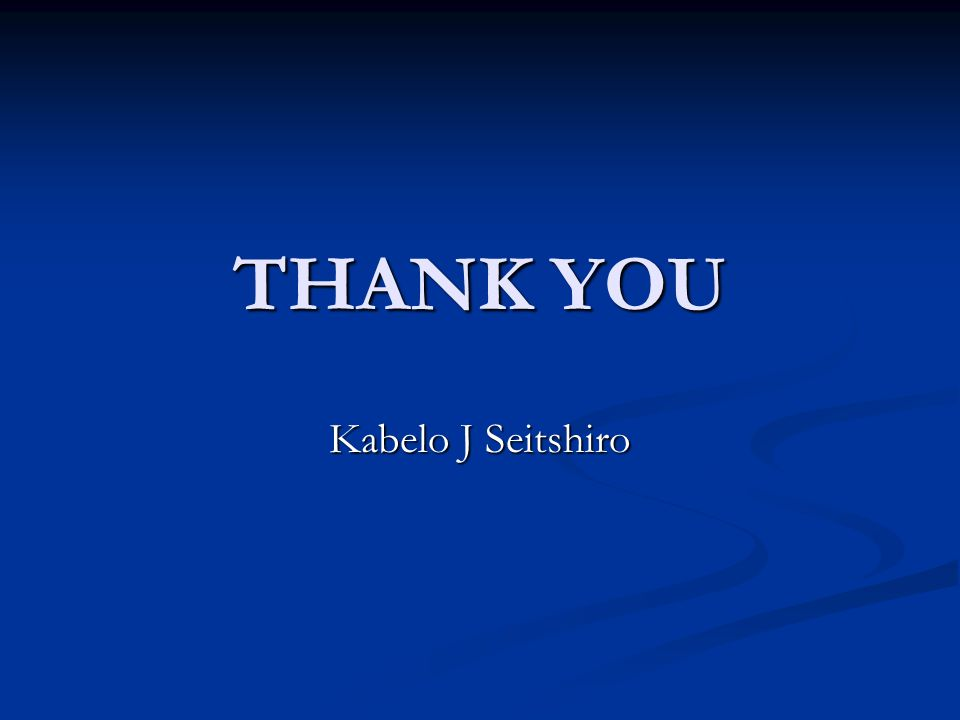 THANK YOU Kabelo J Seitshiro