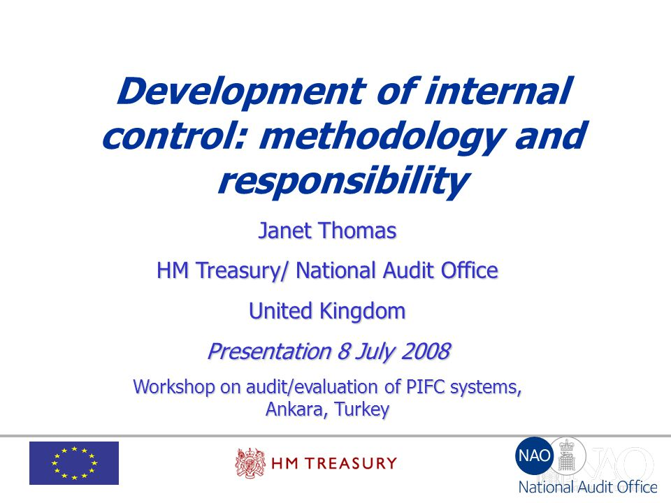 Development of internal control: methodology and responsibility Janet Thomas HM Treasury/ National Audit Office United Kingdom Presentation 8 July 200