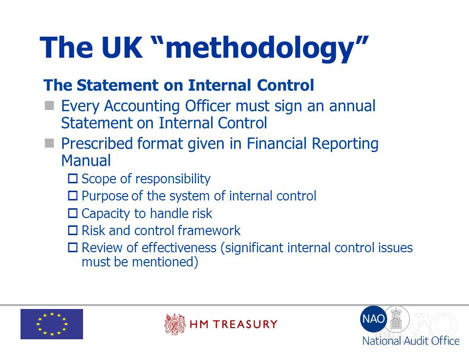 """The UK """"methodology"""" The Statement on Internal Control Every Accounting Officer must sign an annual Statement on Internal Control Prescribed format gi"""