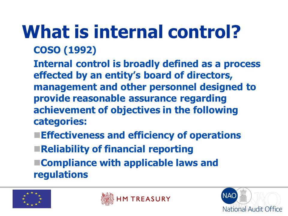 What is internal control? COSO (1992) Internal control is broadly defined as a process effected by an entity's board of directors, management and othe