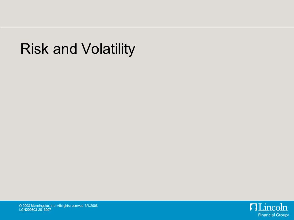 © 2008 Morningstar, Inc. All rights reserved. 3/1/2008 LCN200803-2013997 Risk and Volatility