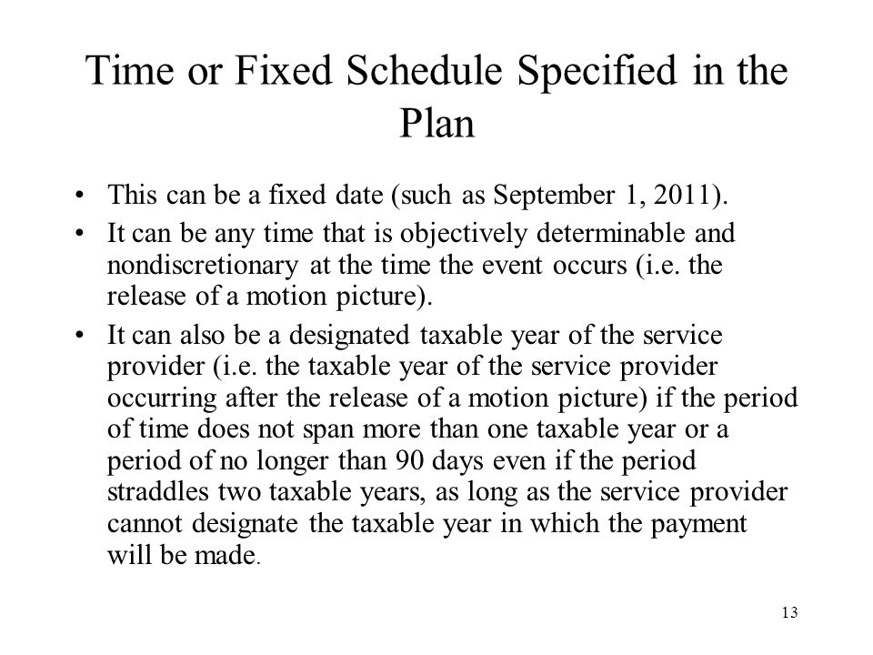 13 Time or Fixed Schedule Specified in the Plan This can be a fixed date (such as September 1, 2011). It can be any time that is objectively determina