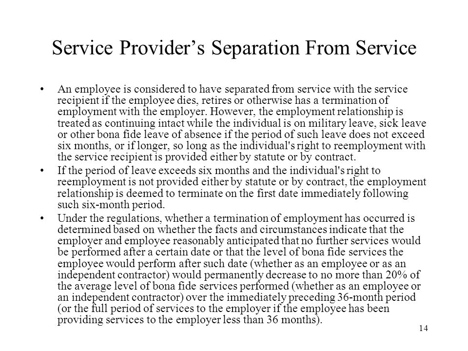 14 Service Provider's Separation From Service An employee is considered to have separated from service with the service recipient if the employee dies