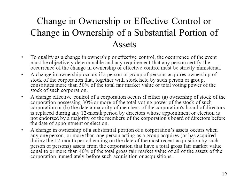 19 Change in Ownership or Effective Control or Change in Ownership of a Substantial Portion of Assets To qualify as a change in ownership or effective