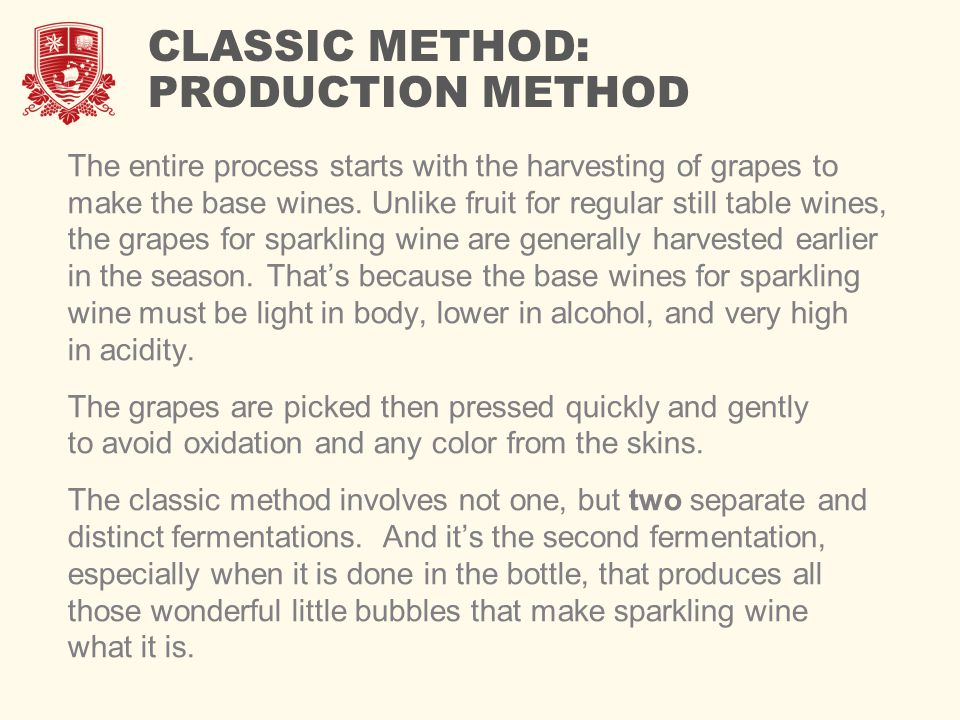 CLASSIC METHOD: PRODUCTION METHOD The entire process starts with the harvesting of grapes to make the base wines. Unlike fruit for regular still table