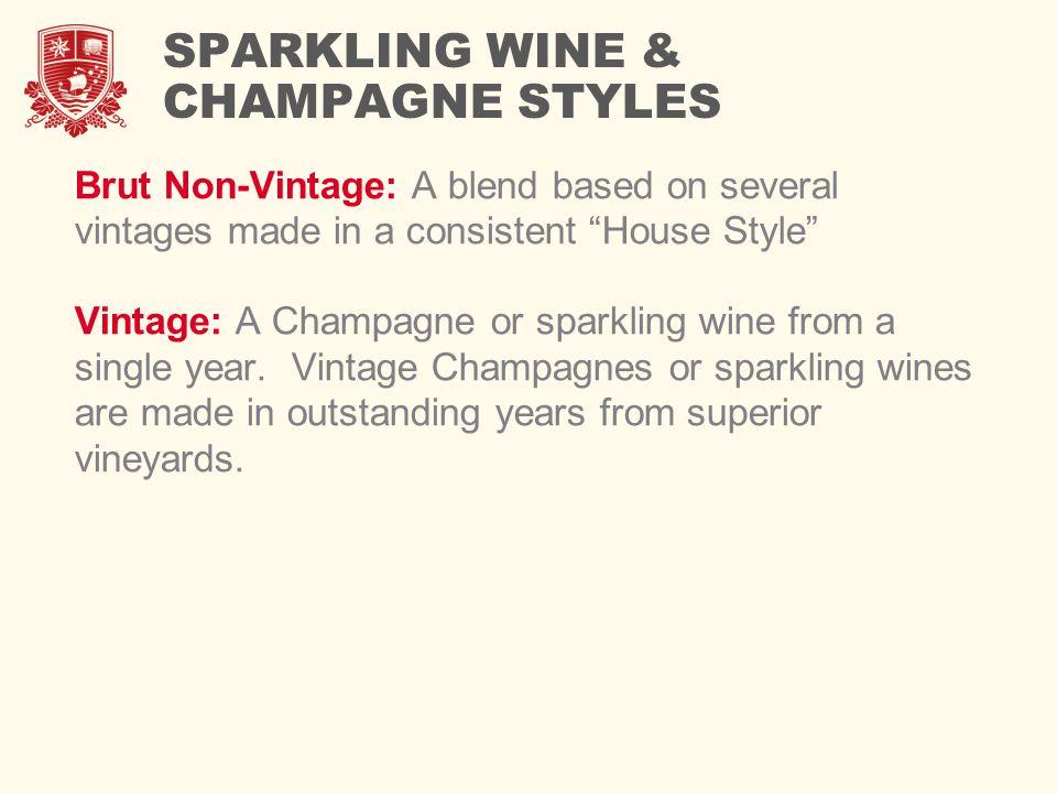 "SPARKLING WINE & CHAMPAGNE STYLES Brut Non-Vintage: A blend based on several vintages made in a consistent ""House Style"" Vintage: A Champagne or spark"