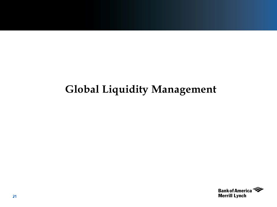 22 Global Liquidity Management Cash manager's basic responsibility is to ensure that the company has sufficient liquidity to meet all known obligations and allow it to continue to function.
