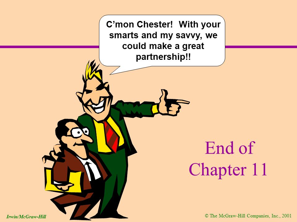 © The McGraw-Hill Companies, Inc., 2001 Irwin/McGraw-Hill End of Chapter 11 C'mon Chester.
