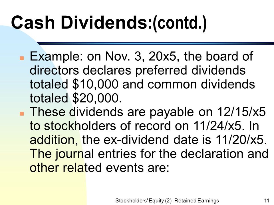 Stockholders' Equity (2)- Retained Earnings10 Cash Dividends n A cash dividend is the most common type of dividend. n Four days are relevant to the ca